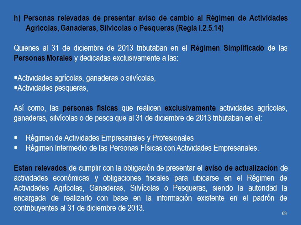 h) Personas relevadas de presentar aviso de cambio al Régimen de Actividades Agrícolas, Ganaderas, Silvícolas o Pesqueras (Regla I.2.5.14)