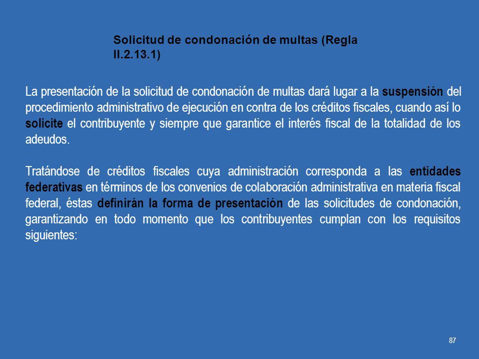 La presentación de la solicitud de condonación de multas dará lugar a la suspensión del procedimiento administrativo de ejecución en contra de los créditos fiscales, cuando así lo solicite el contribuyente y siempre que garantice el interés fiscal de la totalidad de los adeudos.