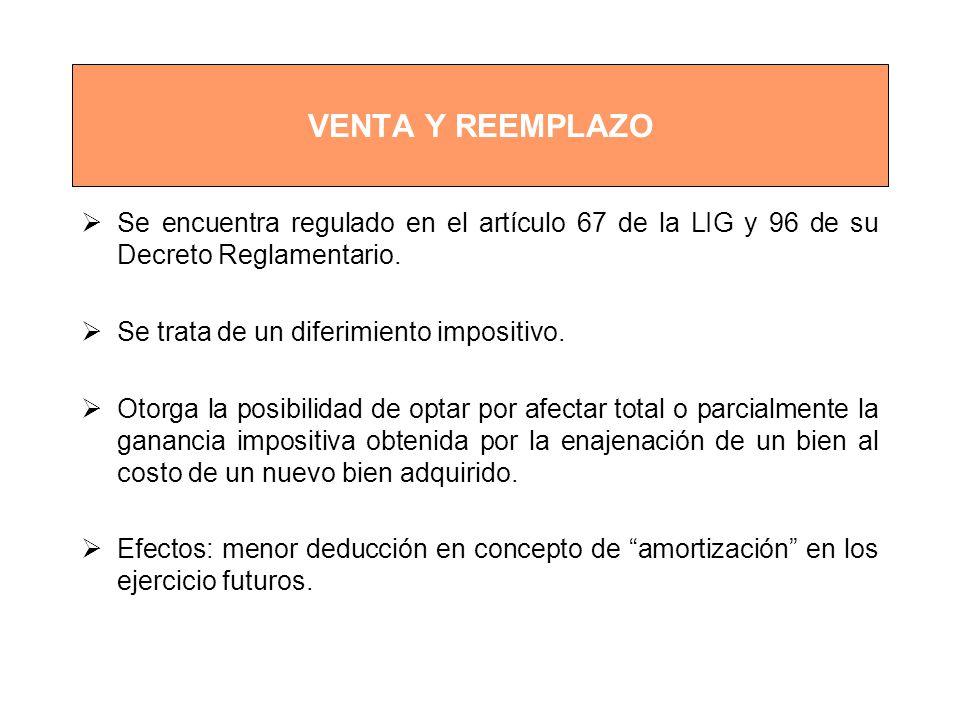 VENTA Y REEMPLAZO Se encuentra regulado en el artículo 67 de la LIG y 96 de su Decreto Reglamentario.