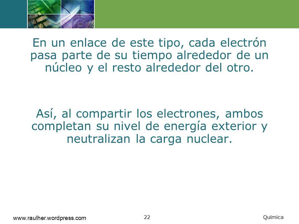 En un enlace de este tipo, cada electrón pasa parte de su tiempo alrededor de un núcleo y el resto alrededor del otro.
