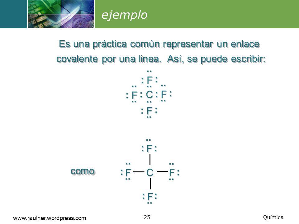 ejemplo Es una práctica común representar un enlace covalente por una linea. Así, se puede escribir:
