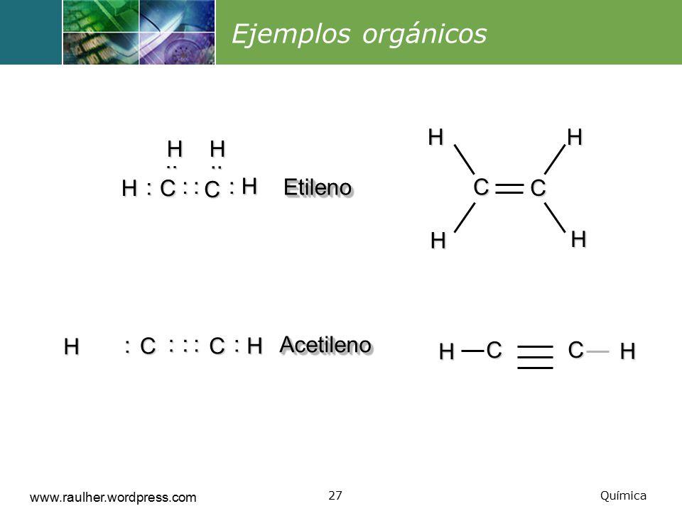 Ejemplos orgánicos C H C : .. H Etileno : C H Acetileno C H