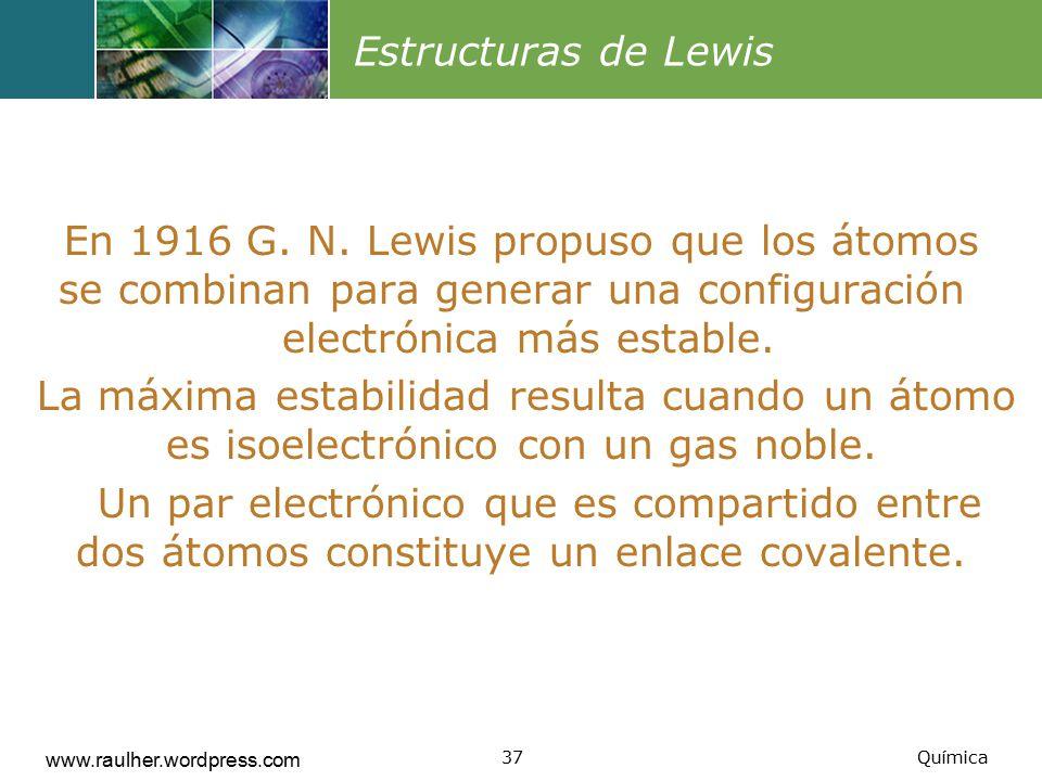 Estructuras de Lewis En 1916 G. N. Lewis propuso que los átomos se combinan para generar una configuración electrónica más estable.