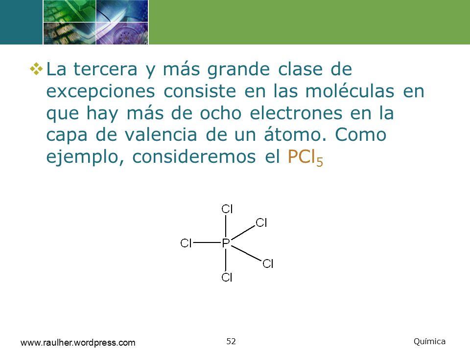 La tercera y más grande clase de excepciones consiste en las moléculas en que hay más de ocho electrones en la capa de valencia de un átomo. Como ejemplo, consideremos el PCl5
