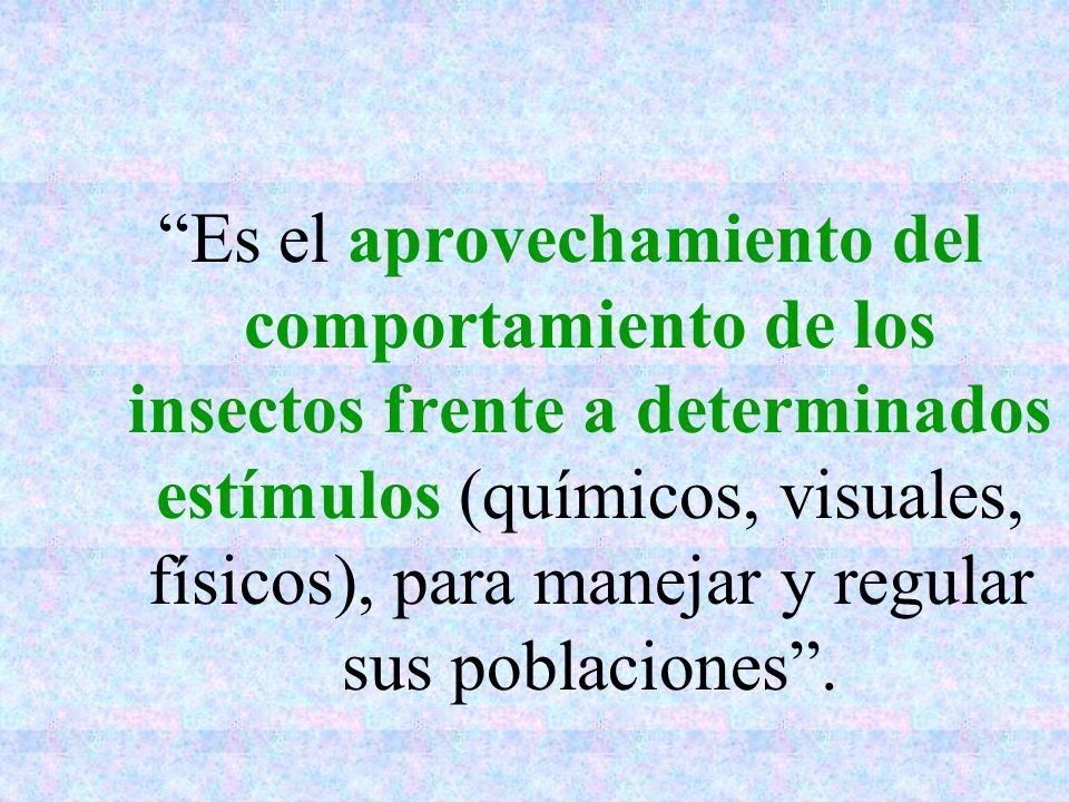 Es el aprovechamiento del comportamiento de los insectos frente a determinados estímulos (químicos, visuales, físicos), para manejar y regular sus poblaciones .