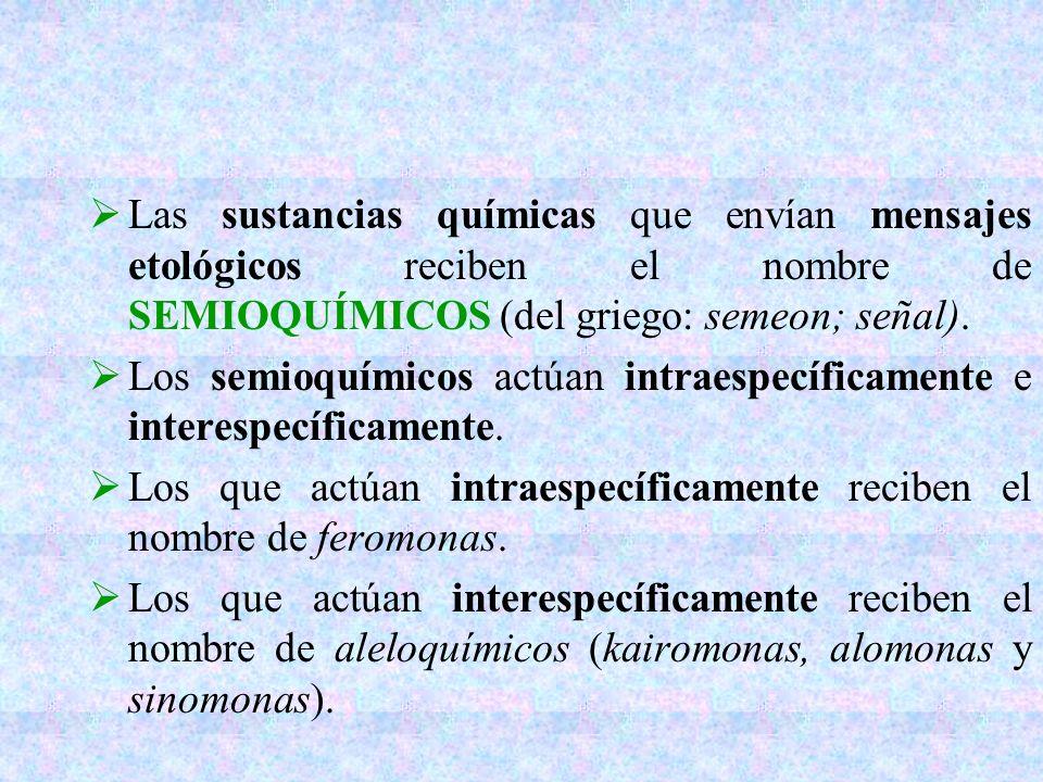 Las sustancias químicas que envían mensajes etológicos reciben el nombre de SEMIOQUÍMICOS (del griego: semeon; señal).