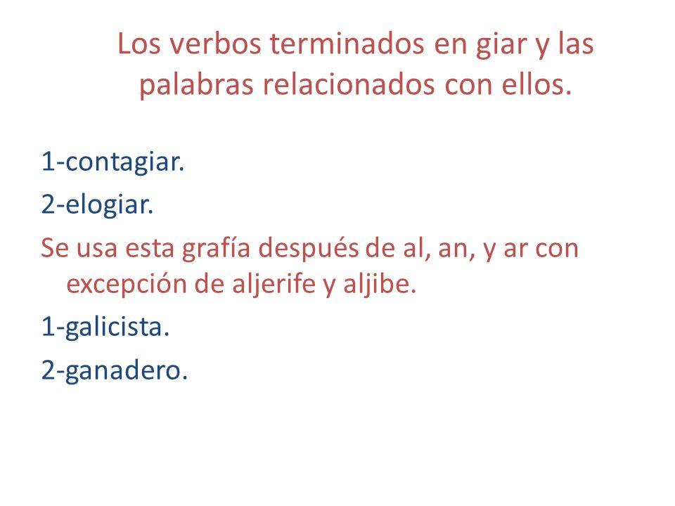 Los verbos terminados en giar y las palabras relacionados con ellos.