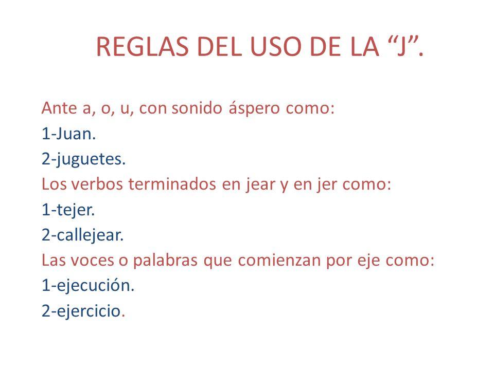REGLAS DEL USO DE LA J .