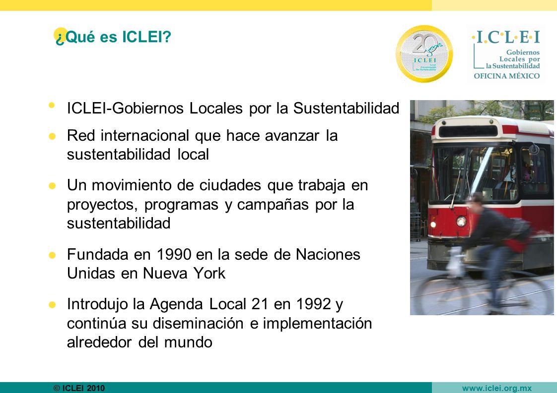 ¿Qué es ICLEI ICLEI-Gobiernos Locales por la Sustentabilidad. Red internacional que hace avanzar la sustentabilidad local.