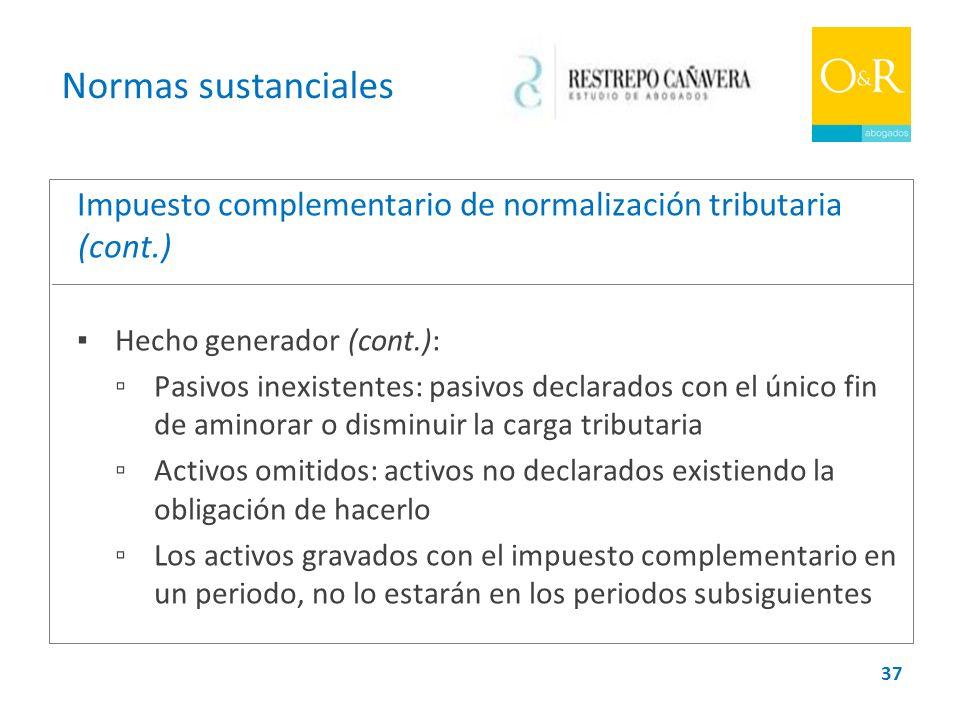 Normas sustanciales Impuesto complementario de normalización tributaria (cont.) ▪ Hecho generador (cont.):