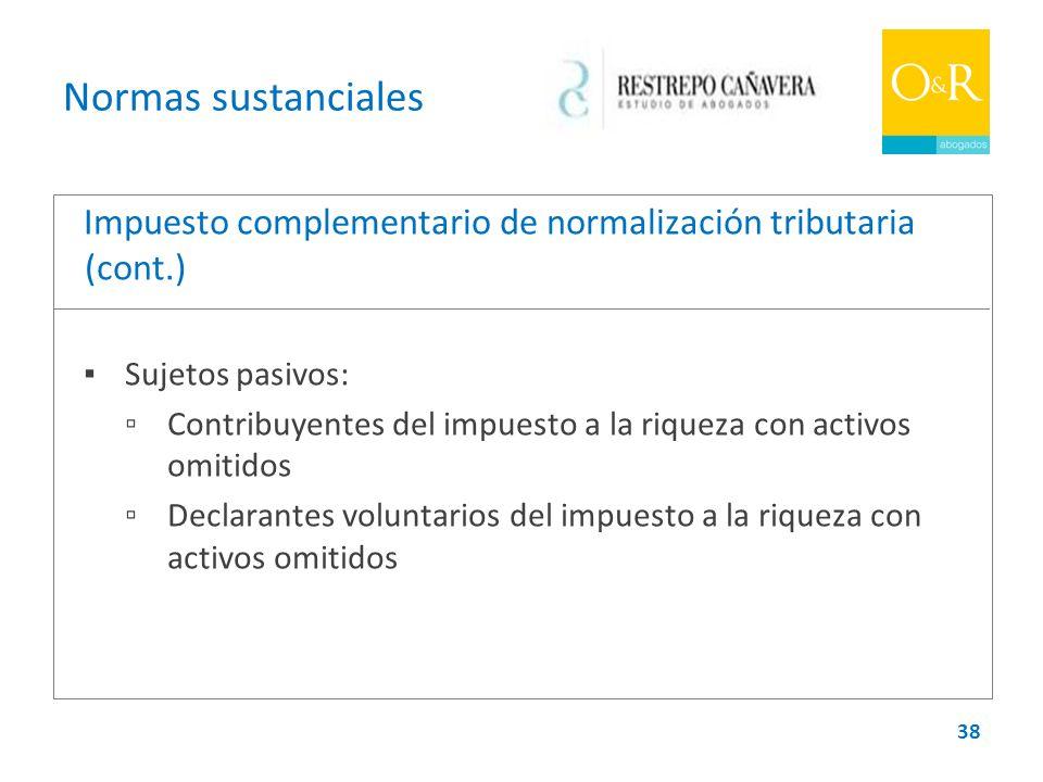 Normas sustanciales Impuesto complementario de normalización tributaria (cont.) ▪ Sujetos pasivos:
