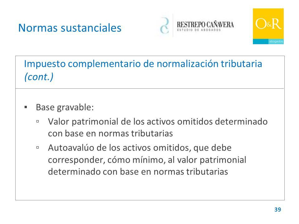 Normas sustanciales Impuesto complementario de normalización tributaria (cont.) ▪ Base gravable:
