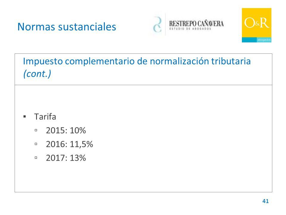 Normas sustanciales Impuesto complementario de normalización tributaria (cont.) ▪ Tarifa. ▫ 2015: 10%