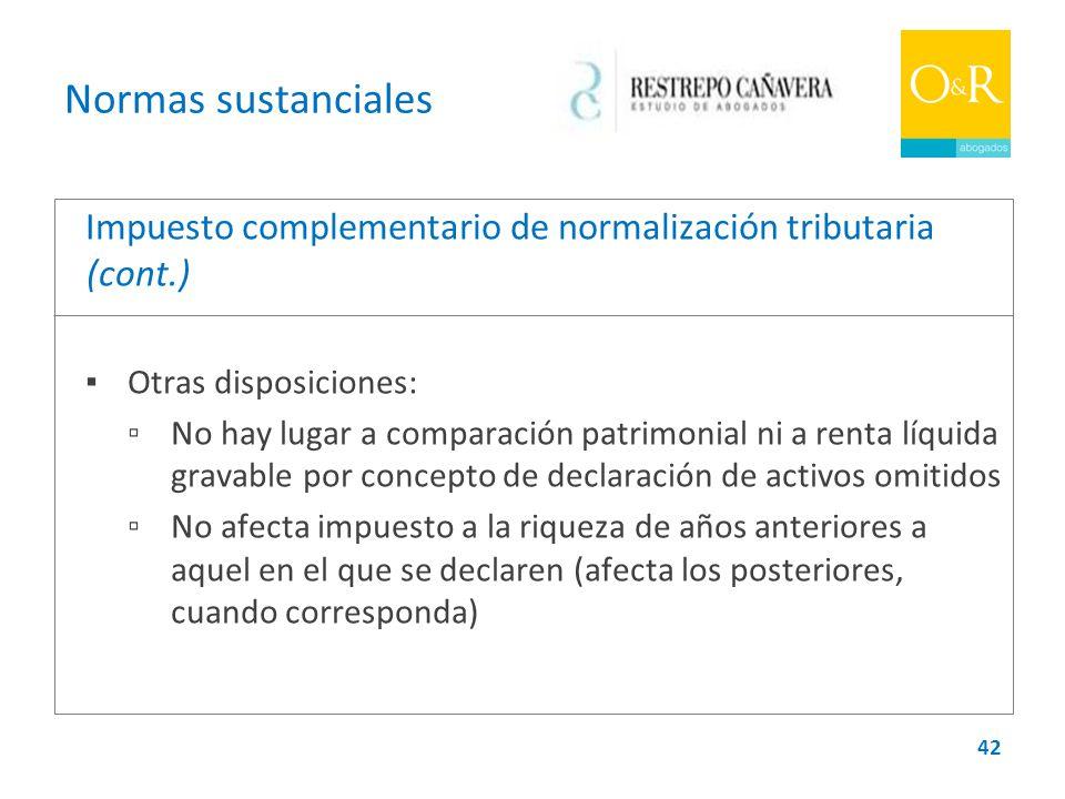 Normas sustanciales Impuesto complementario de normalización tributaria (cont.) ▪ Otras disposiciones:
