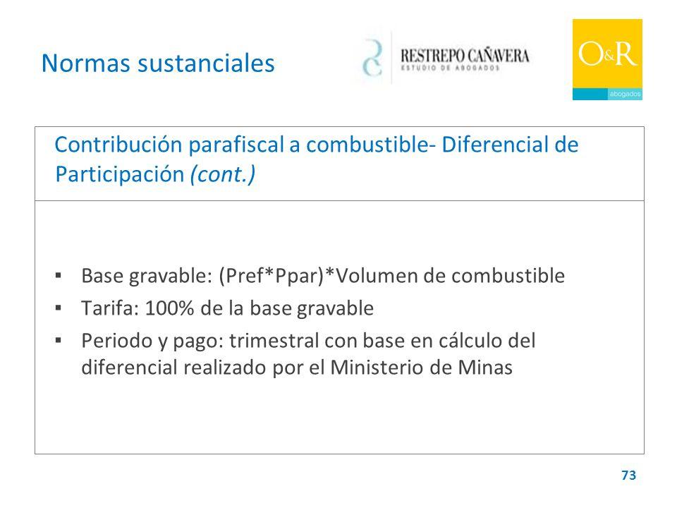 Normas sustanciales Contribución parafiscal a combustible- Diferencial de Participación (cont.) ▪ Base gravable: (Pref*Ppar)*Volumen de combustible.