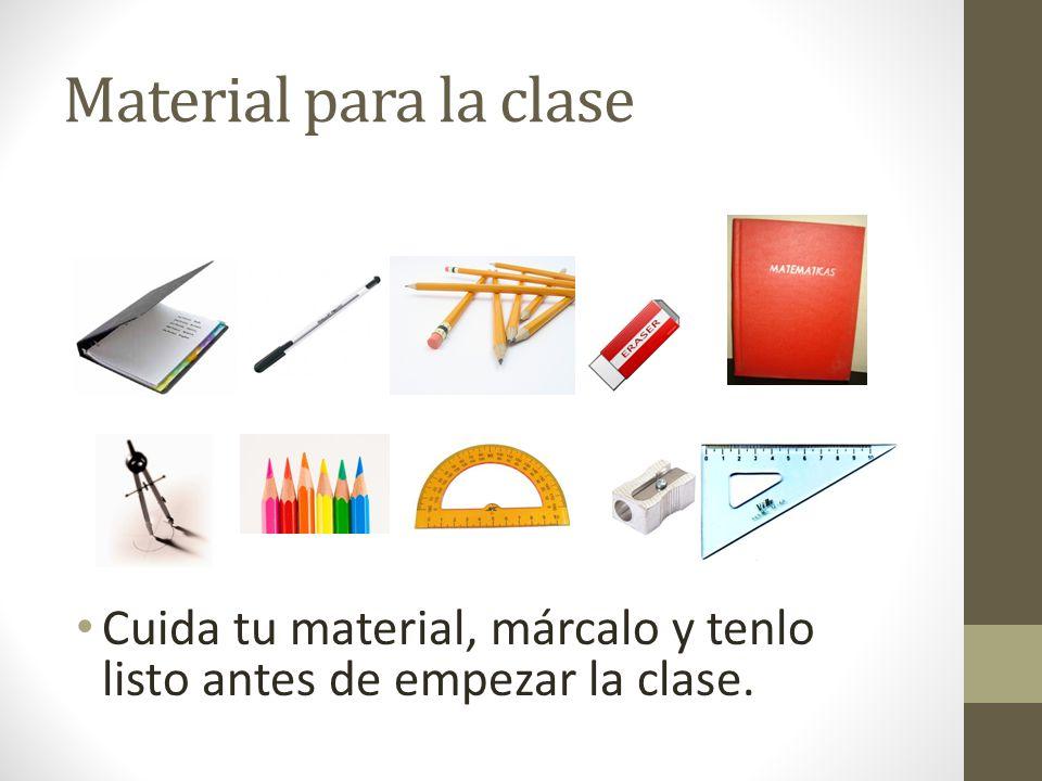 Material para la clase Cuida tu material, márcalo y tenlo listo antes de empezar la clase.
