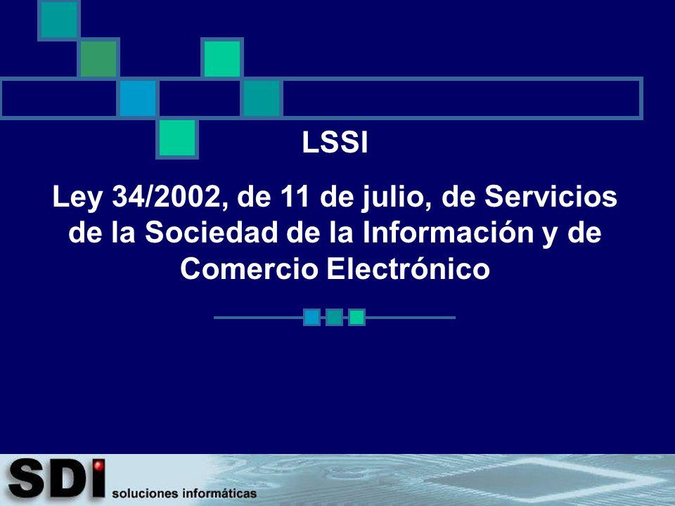 LSSI Ley 34/2002, de 11 de julio, de Servicios de la Sociedad de la Información y de Comercio Electrónico.