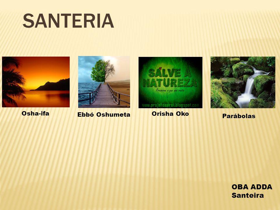 Santeria Osha-ifa Ebbó Oshumeta Orisha Oko Parábolas OBA ADDA Santeira