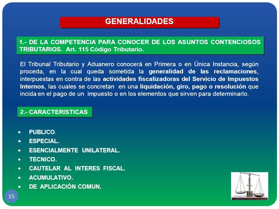GENERALIDADES 1.- DE LA COMPETENCIA PARA CONOCER DE LOS ASUNTOS CONTENCIOSOS TRIBUTARIOS. Art. 115 Código Tributario.