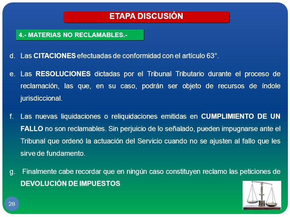 ETAPA DISCUSIÓN 4.- MATERIAS NO RECLAMABLES.- Las CITACIONES efectuadas de conformidad con el artículo 63°.