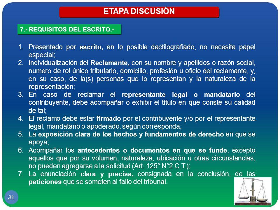 ETAPA DISCUSIÓN 7.- REQUISITOS DEL ESCRITO.- Presentado por escrito, en lo posible dactilografiado, no necesita papel especial;