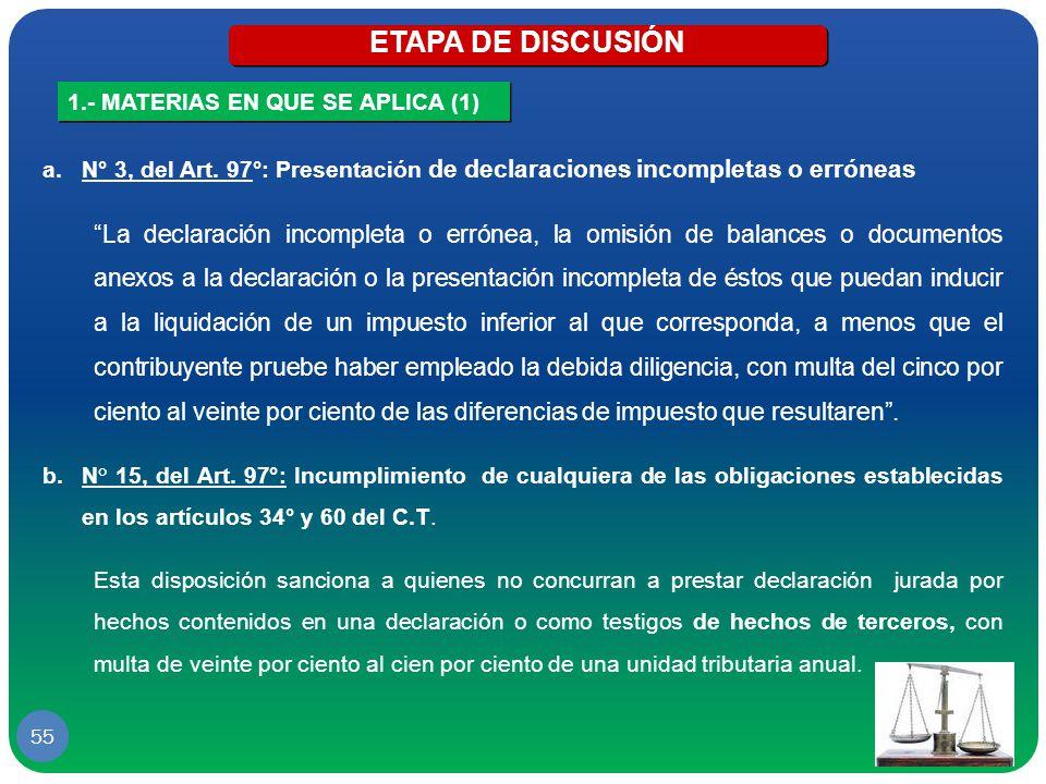 ETAPA DE DISCUSIÓN 1.- MATERIAS EN QUE SE APLICA (1) N° 3, del Art. 97°: Presentación de declaraciones incompletas o erróneas.