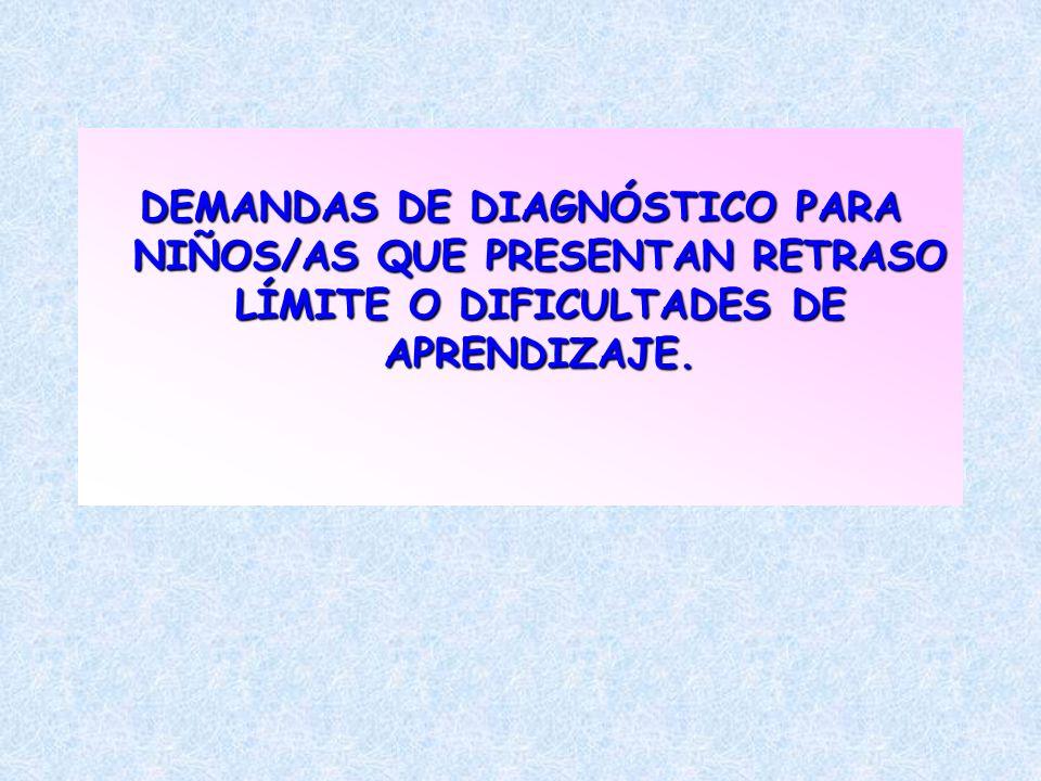 DEMANDAS DE DIAGNÓSTICO PARA NIÑOS/AS QUE PRESENTAN RETRASO LÍMITE O DIFICULTADES DE APRENDIZAJE.