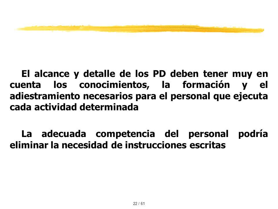 El alcance y detalle de los PD deben tener muy en cuenta los conocimientos, la formación y el adiestramiento necesarios para el personal que ejecuta cada actividad determinada