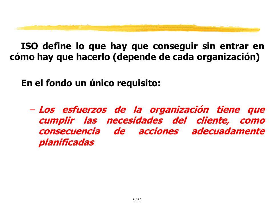 ISO define lo que hay que conseguir sin entrar en cómo hay que hacerlo (depende de cada organización)