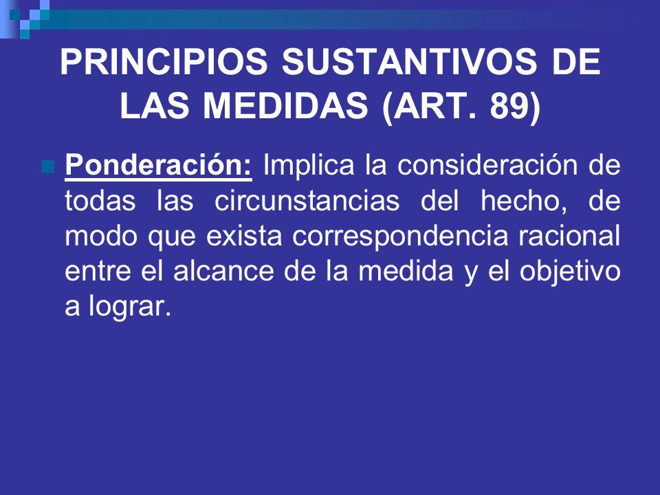 PRINCIPIOS SUSTANTIVOS DE LAS MEDIDAS (ART. 89)