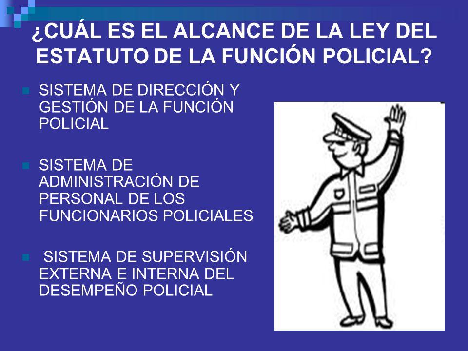 ¿CUÁL ES EL ALCANCE DE LA LEY DEL ESTATUTO DE LA FUNCIÓN POLICIAL