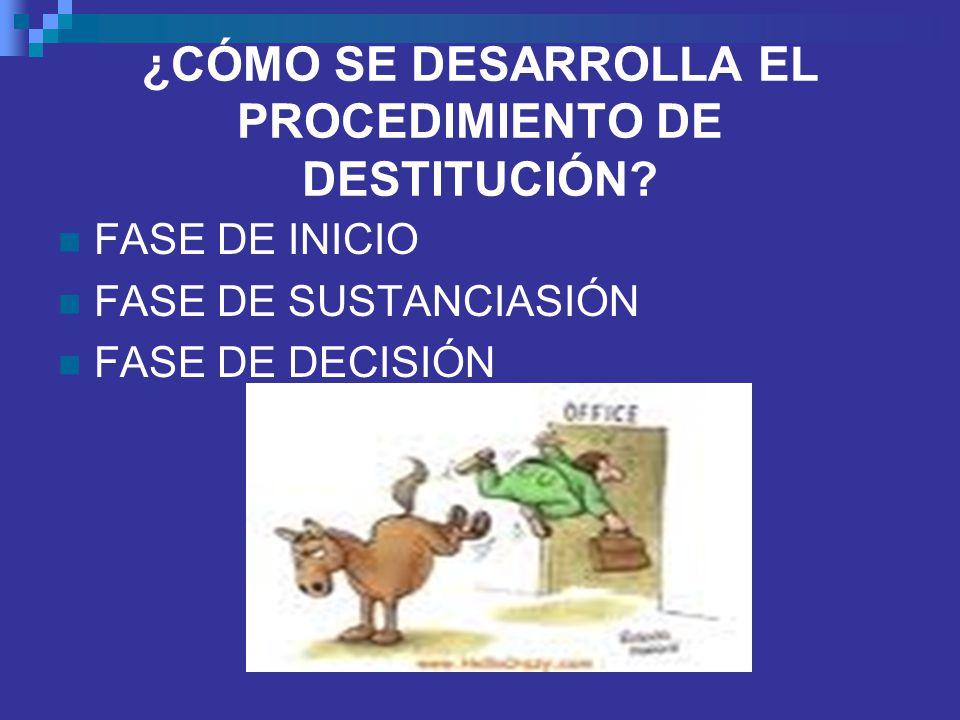 ¿CÓMO SE DESARROLLA EL PROCEDIMIENTO DE DESTITUCIÓN