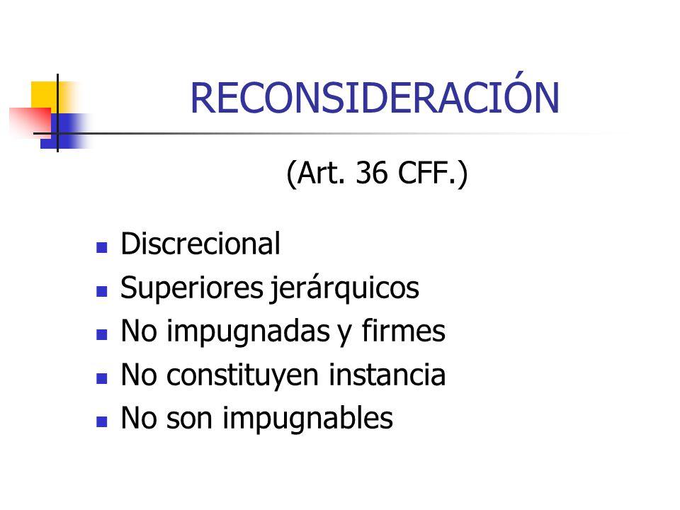 RECONSIDERACIÓN (Art. 36 CFF.) Discrecional Superiores jerárquicos