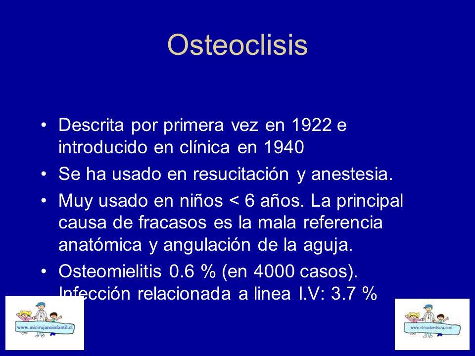 Osteoclisis Descrita por primera vez en 1922 e introducido en clínica en 1940. Se ha usado en resucitación y anestesia.