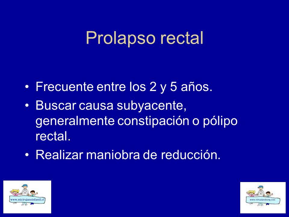 Prolapso rectal Frecuente entre los 2 y 5 años.