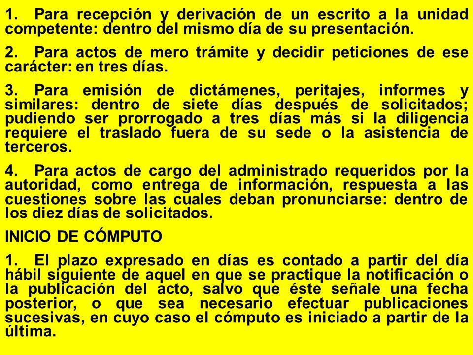 1. Para recepción y derivación de un escrito a la unidad competente: dentro del mismo día de su presentación.