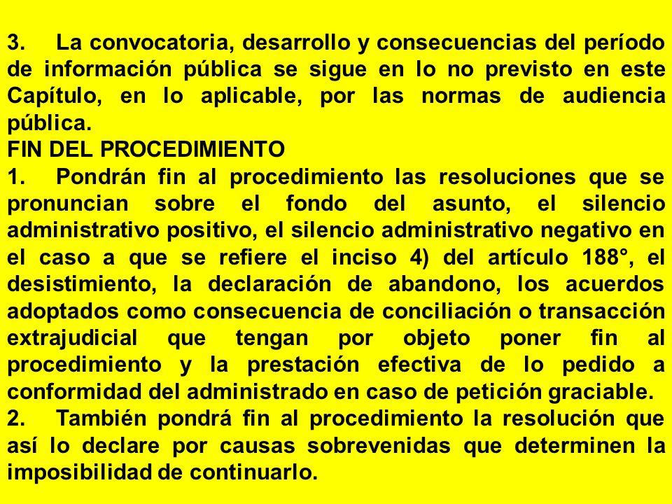 3. La convocatoria, desarrollo y consecuencias del período de información pública se sigue en lo no previsto en este Capítulo, en lo aplicable, por las normas de audiencia pública.