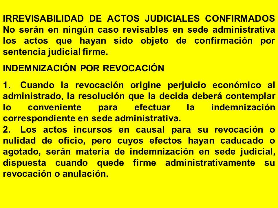 IRREVISABILIDAD DE ACTOS JUDICIALES CONFIRMADOS No serán en ningún caso revisables en sede administrativa los actos que hayan sido objeto de confirmación por sentencia judicial firme.