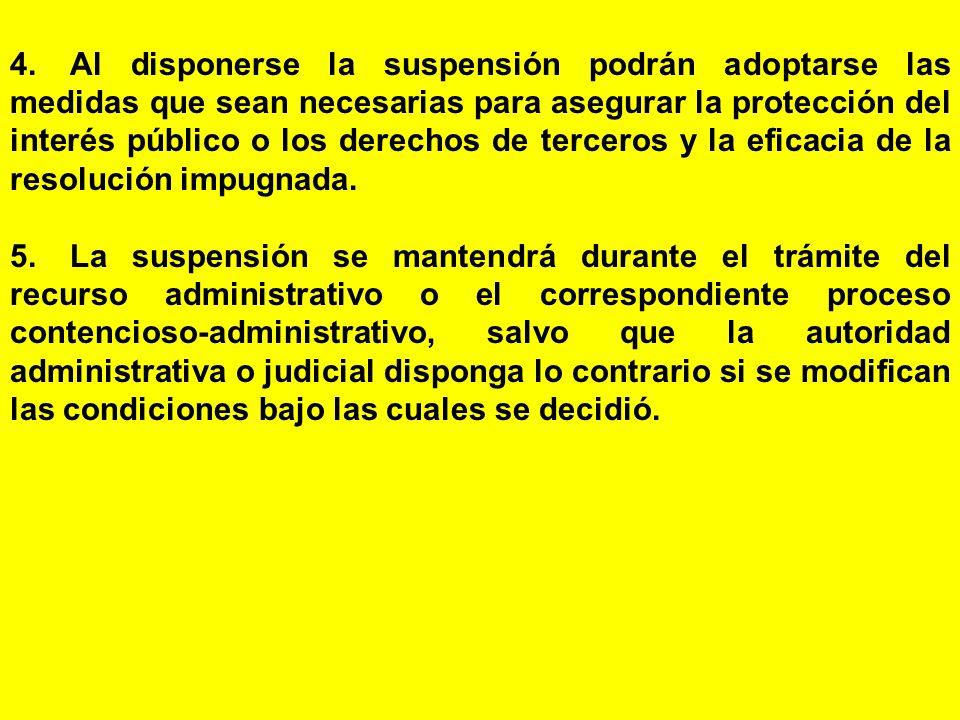 4. Al disponerse la suspensión podrán adoptarse las medidas que sean necesarias para asegurar la protección del interés público o los derechos de terceros y la eficacia de la resolución impugnada.