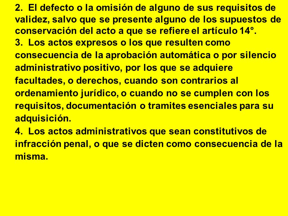 2. El defecto o la omisión de alguno de sus requisitos de validez, salvo que se presente alguno de los supuestos de conservación del acto a que se refiere el artículo 14°.