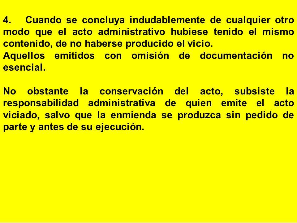 4. Cuando se concluya indudablemente de cualquier otro modo que el acto administrativo hubiese tenido el mismo contenido, de no haberse producido el vicio.