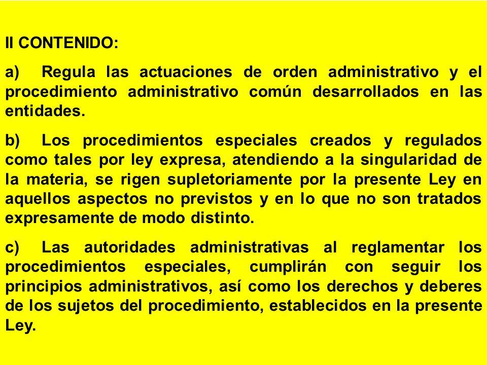II CONTENIDO: a) Regula las actuaciones de orden administrativo y el procedimiento administrativo común desarrollados en las entidades.