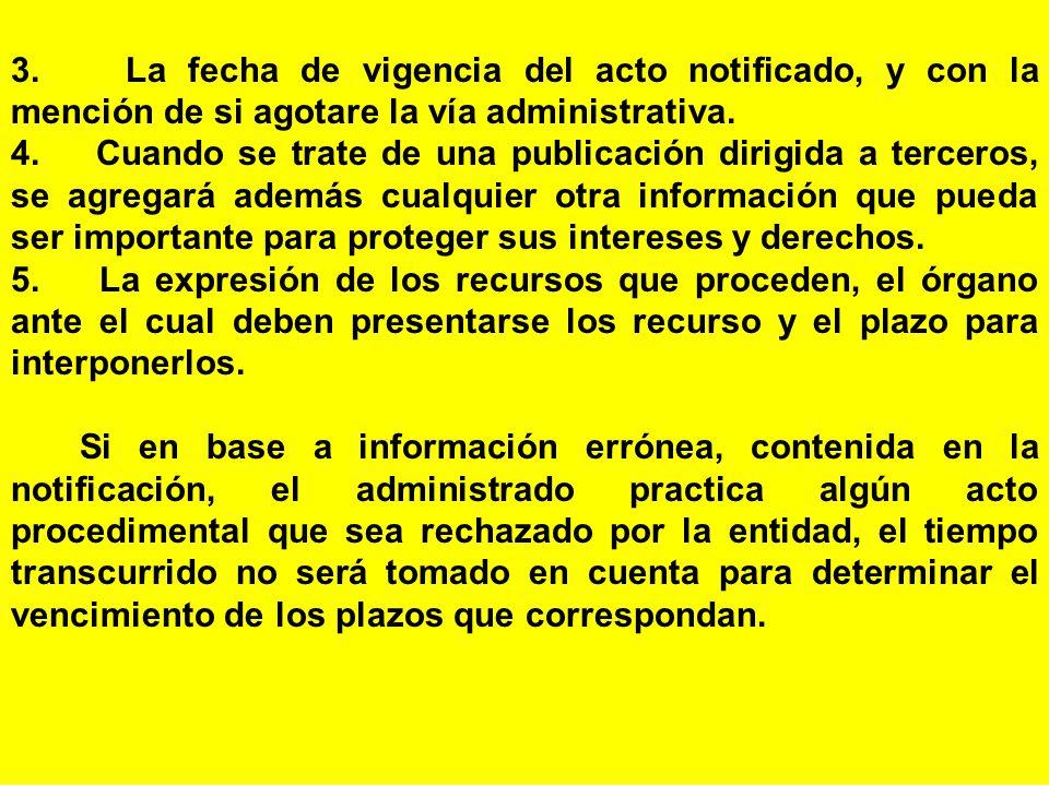 3. La fecha de vigencia del acto notificado, y con la mención de si agotare la vía administrativa.