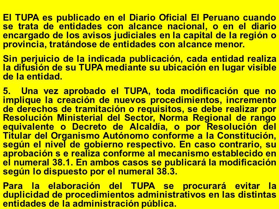El TUPA es publicado en el Diario Oficial El Peruano cuando se trata de entidades con alcance nacional, o en el diario encargado de los avisos judiciales en la capital de la región o provincia, tratándose de entidades con alcance menor.