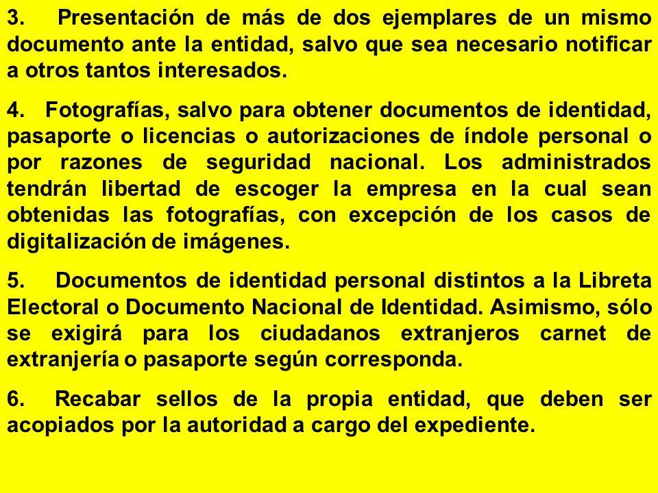 3. Presentación de más de dos ejemplares de un mismo documento ante la entidad, salvo que sea necesario notificar a otros tantos interesados.
