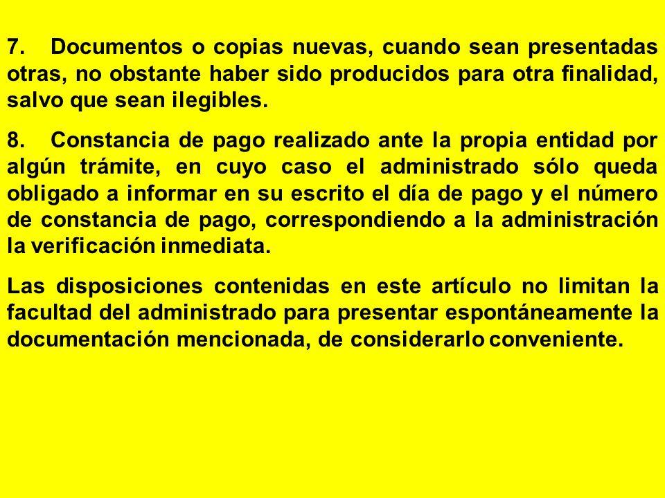 7. Documentos o copias nuevas, cuando sean presentadas otras, no obstante haber sido producidos para otra finalidad, salvo que sean ilegibles.