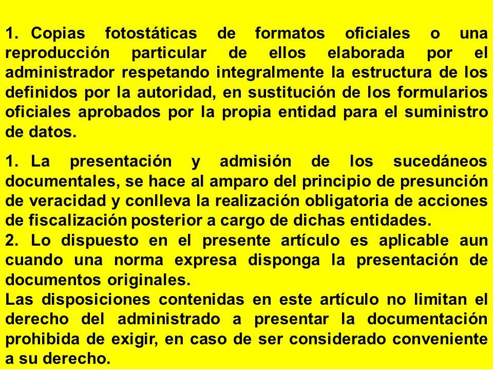 1. Copias fotostáticas de formatos oficiales o una reproducción particular de ellos elaborada por el administrador respetando integralmente la estructura de los definidos por la autoridad, en sustitución de los formularios oficiales aprobados por la propia entidad para el suministro de datos.