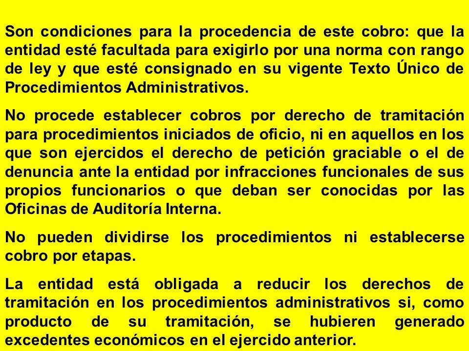 Son condiciones para la procedencia de este cobro: que la entidad esté facultada para exigirlo por una norma con rango de ley y que esté consignado en su vigente Texto Único de Procedimientos Administrativos.