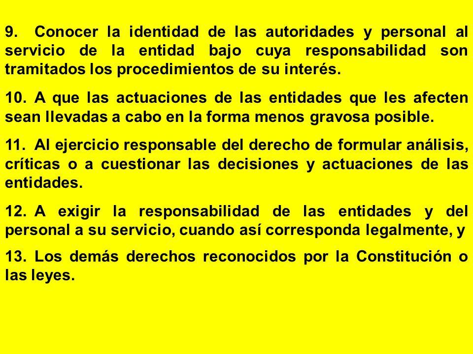 9. Conocer la identidad de las autoridades y personal al servicio de la entidad bajo cuya responsabilidad son tramitados los procedimientos de su interés.