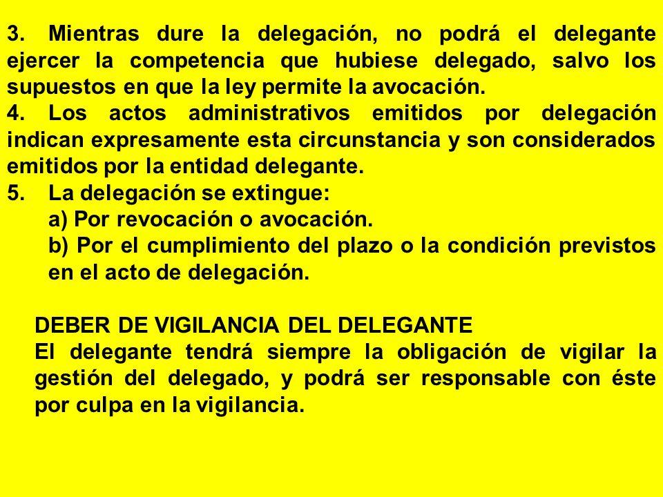3. Mientras dure la delegación, no podrá el delegante ejercer la competencia que hubiese delegado, salvo los supuestos en que la ley permite la avocación.